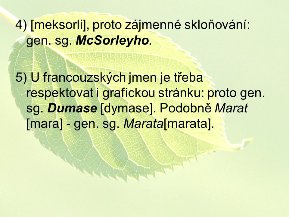 4) [meksorli], proto zájmenné skloňování: gen. sg. McSorleyho.
